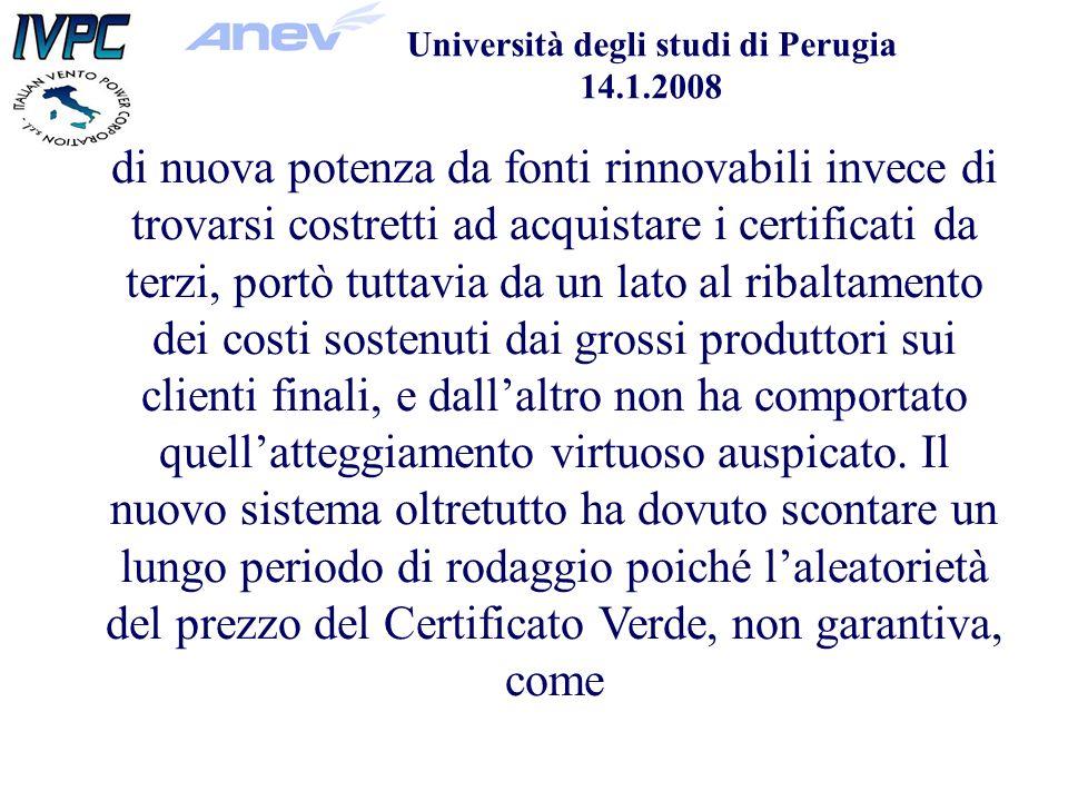 Università degli studi di Perugia 14.1.2008 di nuova potenza da fonti rinnovabili invece di trovarsi costretti ad acquistare i certificati da terzi, portò tuttavia da un lato al ribaltamento dei costi sostenuti dai grossi produttori sui clienti finali, e dallaltro non ha comportato quellatteggiamento virtuoso auspicato.
