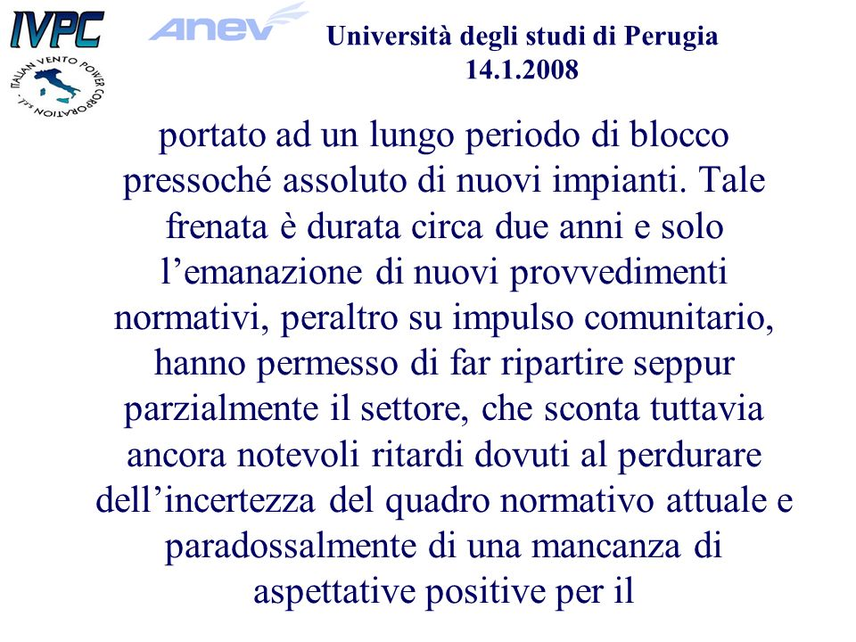 Università degli studi di Perugia 14.1.2008 portato ad un lungo periodo di blocco pressoché assoluto di nuovi impianti.
