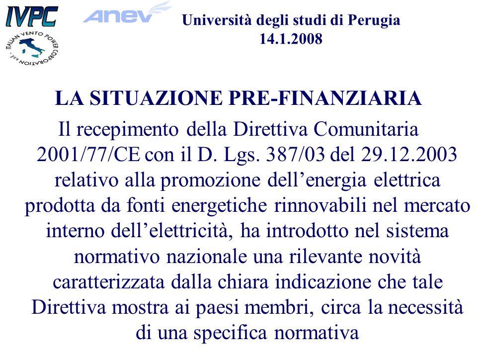 Università degli studi di Perugia 14.1.2008 LA SITUAZIONE PRE-FINANZIARIA Il recepimento della Direttiva Comunitaria 2001/77/CE con il D.