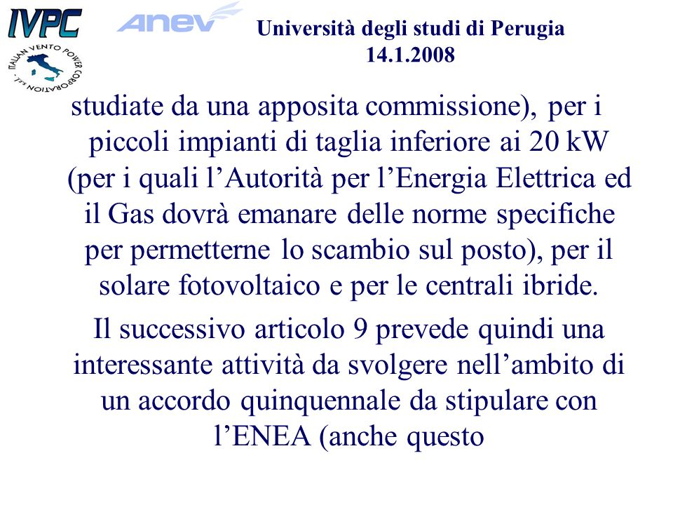 Università degli studi di Perugia 14.1.2008 studiate da una apposita commissione), per i piccoli impianti di taglia inferiore ai 20 kW (per i quali lAutorità per lEnergia Elettrica ed il Gas dovrà emanare delle norme specifiche per permetterne lo scambio sul posto), per il solare fotovoltaico e per le centrali ibride.
