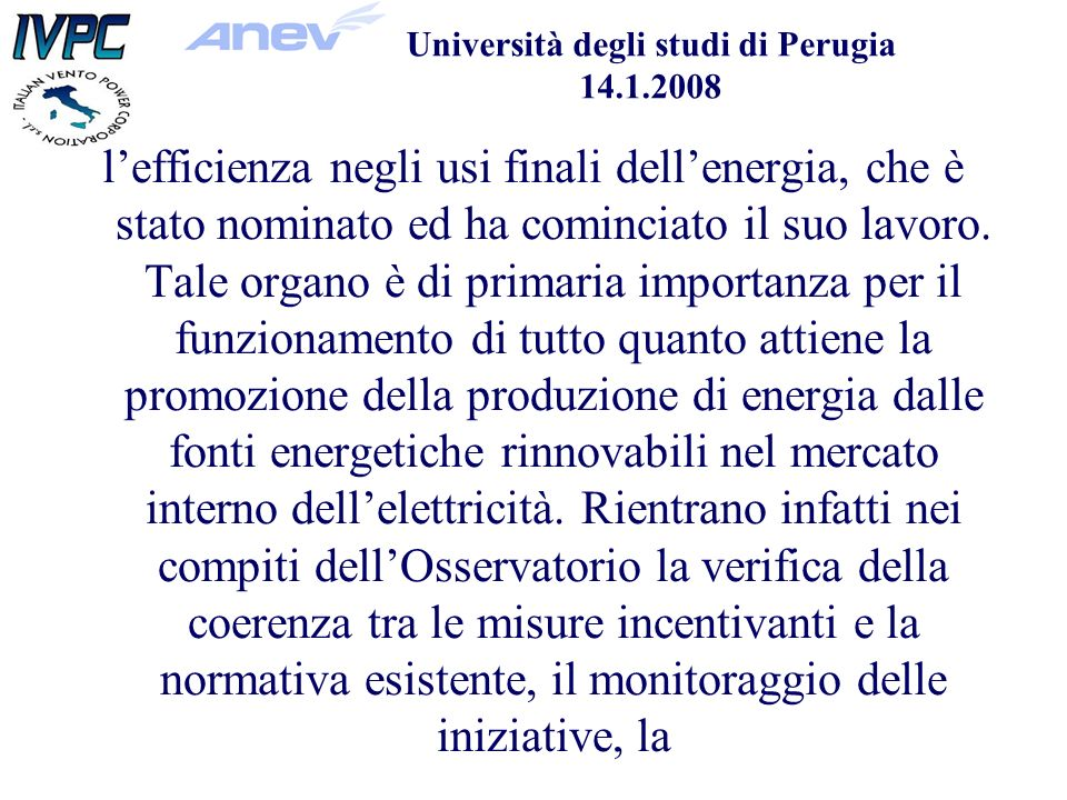 Università degli studi di Perugia 14.1.2008 lefficienza negli usi finali dellenergia, che è stato nominato ed ha cominciato il suo lavoro.