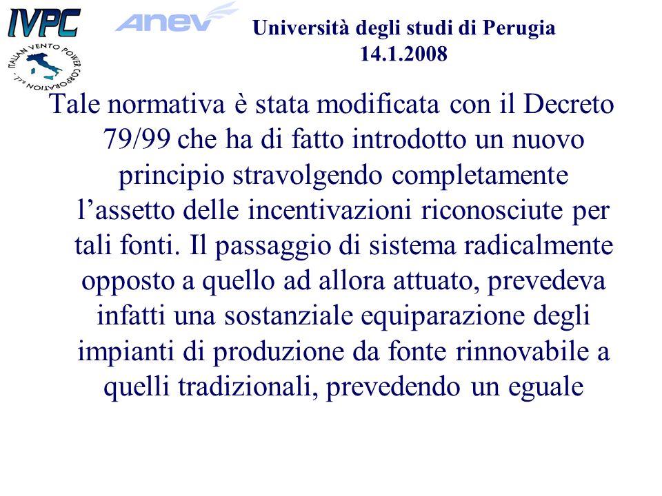 Università degli studi di Perugia 14.1.2008 Tale normativa è stata modificata con il Decreto 79/99 che ha di fatto introdotto un nuovo principio stravolgendo completamente lassetto delle incentivazioni riconosciute per tali fonti.