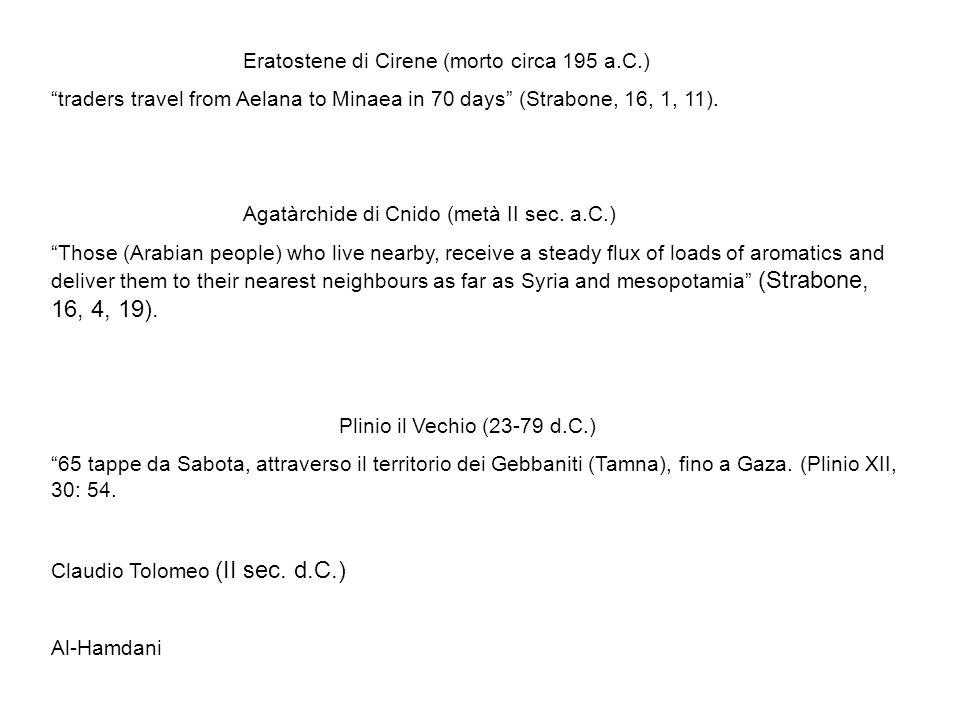 Eratostene di Cirene (morto circa 195 a.C.) traders travel from Aelana to Minaea in 70 days (Strabone, 16, 1, 11). Agatàrchide di Cnido (metà II sec.