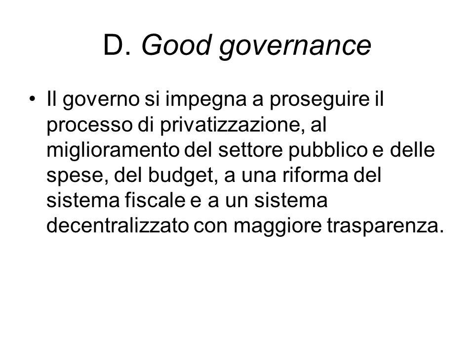 D. Good governance Il governo si impegna a proseguire il processo di privatizzazione, al miglioramento del settore pubblico e delle spese, del budget,
