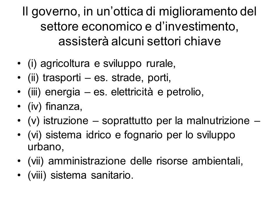 Il governo, in unottica di miglioramento del settore economico e dinvestimento, assisterà alcuni settori chiave (i) agricoltura e sviluppo rurale, (ii) trasporti – es.