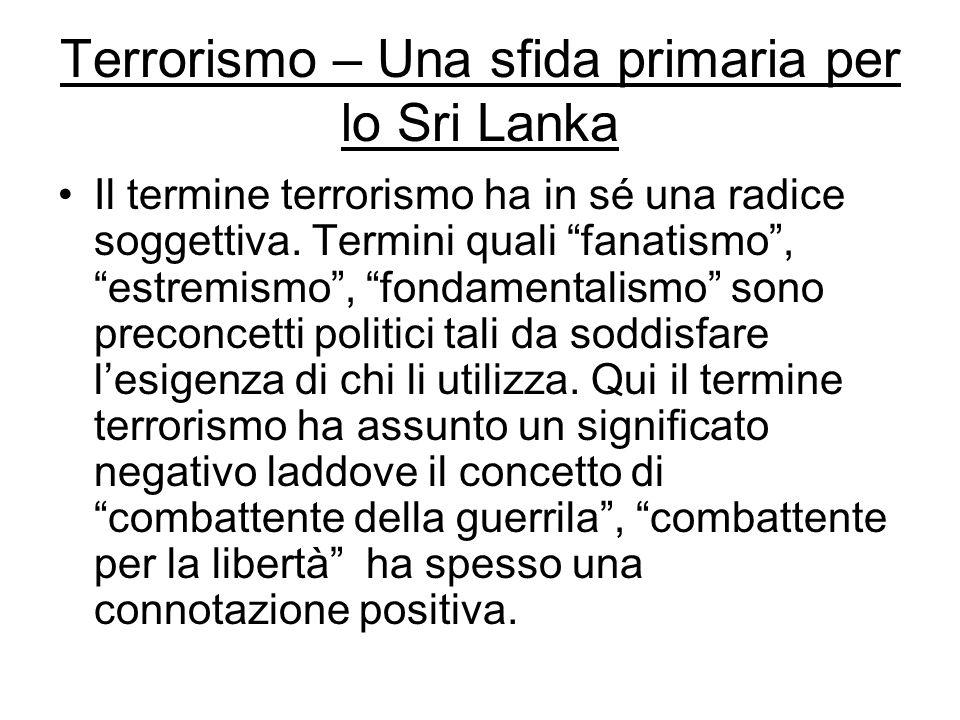 Terrorismo – Una sfida primaria per lo Sri Lanka Il termine terrorismo ha in sé una radice soggettiva.