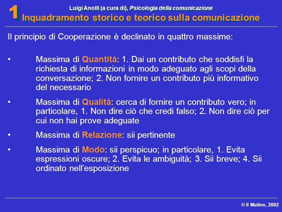 Luigi Anolli (a cura di), Psicologia della comunicazione Inquadramento storico e teorico sulla comunicazione © Il Mulino, 2002 1 1 Il principio di Coo
