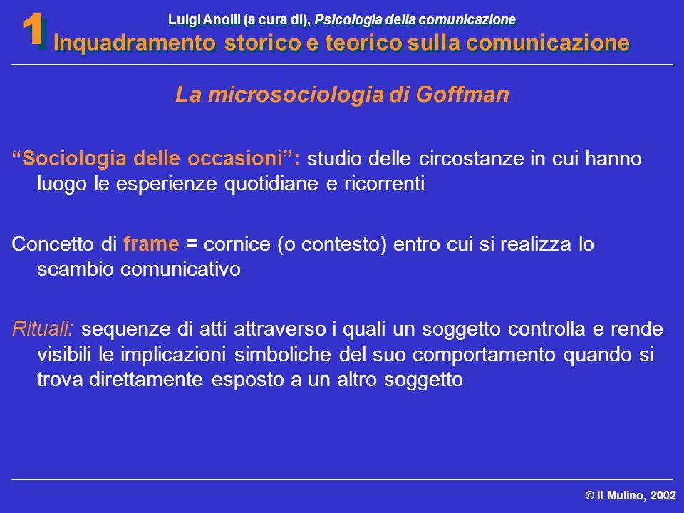 Luigi Anolli (a cura di), Psicologia della comunicazione Inquadramento storico e teorico sulla comunicazione © Il Mulino, 2002 1 1 La microsociologia