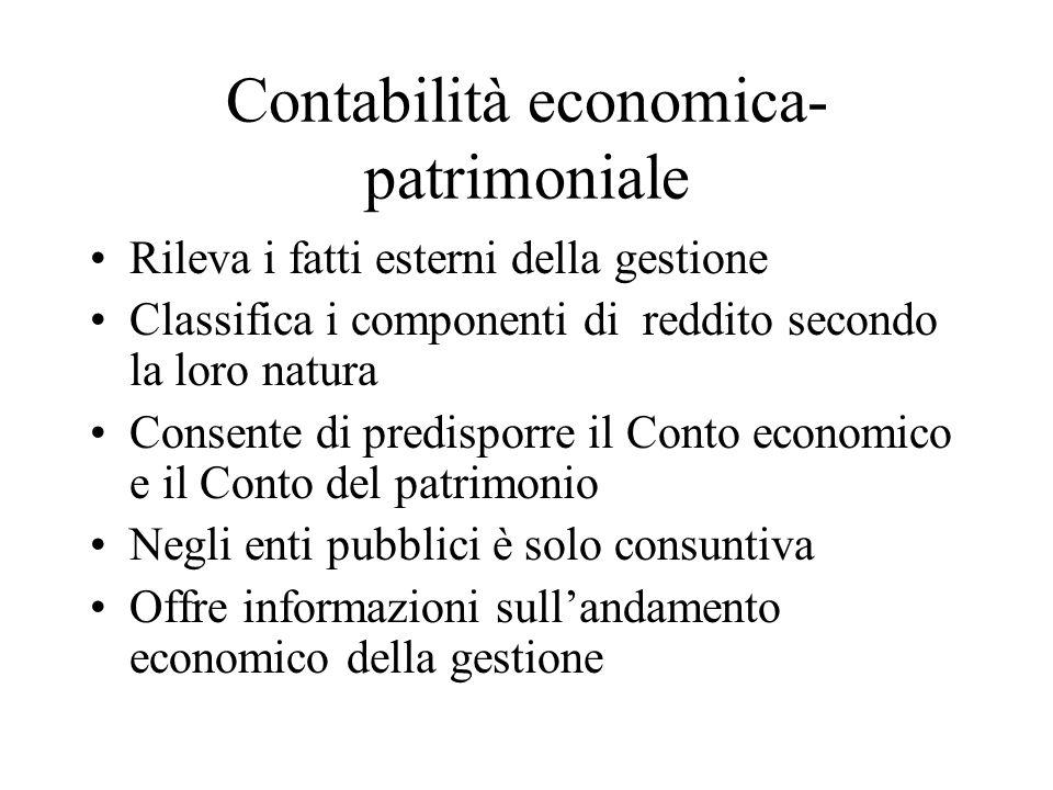Contabilità economica- patrimoniale Rileva i fatti esterni della gestione Classifica i componenti di reddito secondo la loro natura Consente di predis