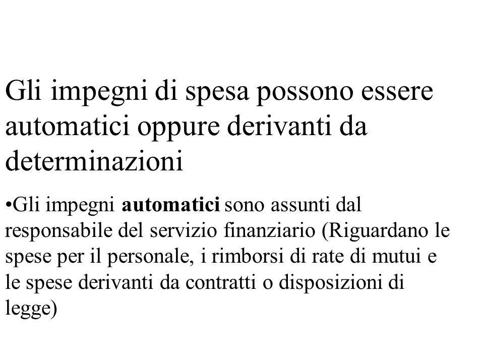 Gli impegni di spesa possono essere automatici oppure derivanti da determinazioni Gli impegni automatici sono assunti dal responsabile del servizio fi