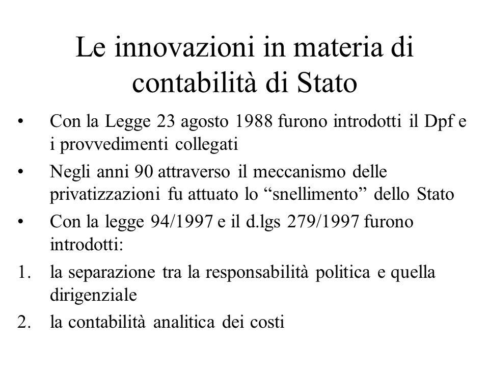 Le innovazioni in materia di contabilità di Stato Con la Legge 23 agosto 1988 furono introdotti il Dpf e i provvedimenti collegati Negli anni 90 attra