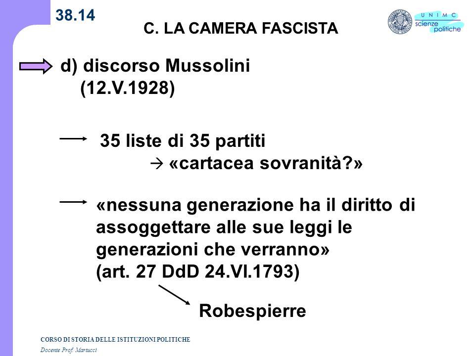 CORSO DI STORIA DELLE ISTITUZIONI POLITICHE Docente Prof. Martucci 38.14 C. LA CAMERA FASCISTA d) discorso Mussolini (12.V.1928) «nessuna generazione