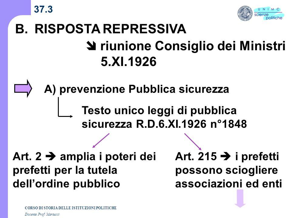 CORSO DI STORIA DELLE ISTITUZIONI POLITICHE Docente Prof. Martucci 37.3 B.RISPOSTA REPRESSIVA A) prevenzione Pubblica sicurezza Testo unico leggi di p