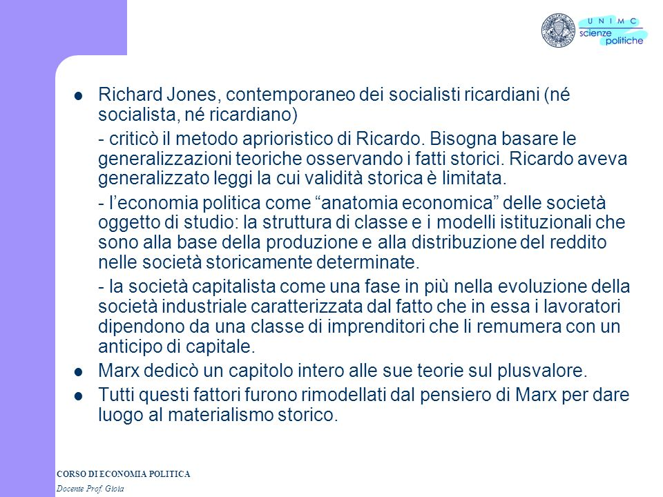 CORSO DI ECONOMIA POLITICA Docente Prof. Gioia Richard Jones, contemporaneo dei socialisti ricardiani (né socialista, né ricardiano) - criticò il meto