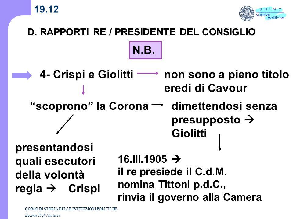 CORSO DI STORIA DELLE ISTITUZIONI POLITICHE Docente Prof. Martucci 19.12 D. RAPPORTI RE / PRESIDENTE DEL CONSIGLIO N.B. 4- Crispi e Giolitti presentan