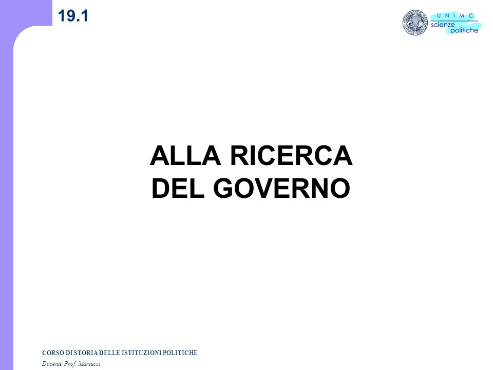 CORSO DI STORIA DELLE ISTITUZIONI POLITICHE Docente Prof. Martucci 19.1 ALLA RICERCA DEL GOVERNO