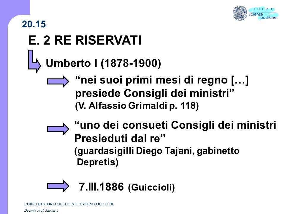 CORSO DI STORIA DELLE ISTITUZIONI POLITICHE Docente Prof. Martucci 20.15 E. 2 RE RISERVATI Umberto I (1878-1900) nei suoi primi mesi di regno […] pres