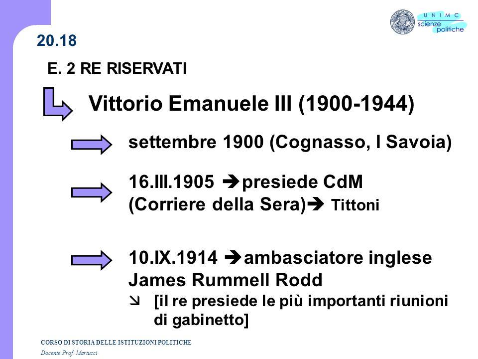 CORSO DI STORIA DELLE ISTITUZIONI POLITICHE Docente Prof. Martucci 20.18 Vittorio Emanuele III (1900-1944) settembre 1900 (Cognasso, I Savoia) 16.III.