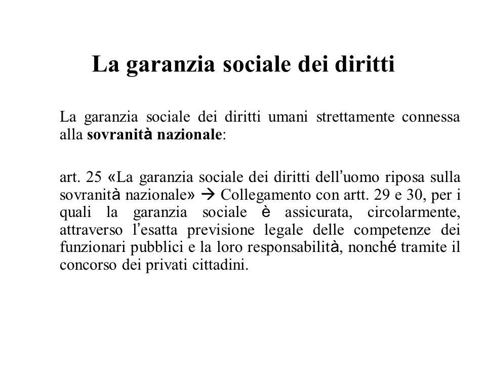 La garanzia sociale dei diritti La garanzia sociale dei diritti umani strettamente connessa alla sovranit à nazionale: art. 25 « La garanzia sociale d