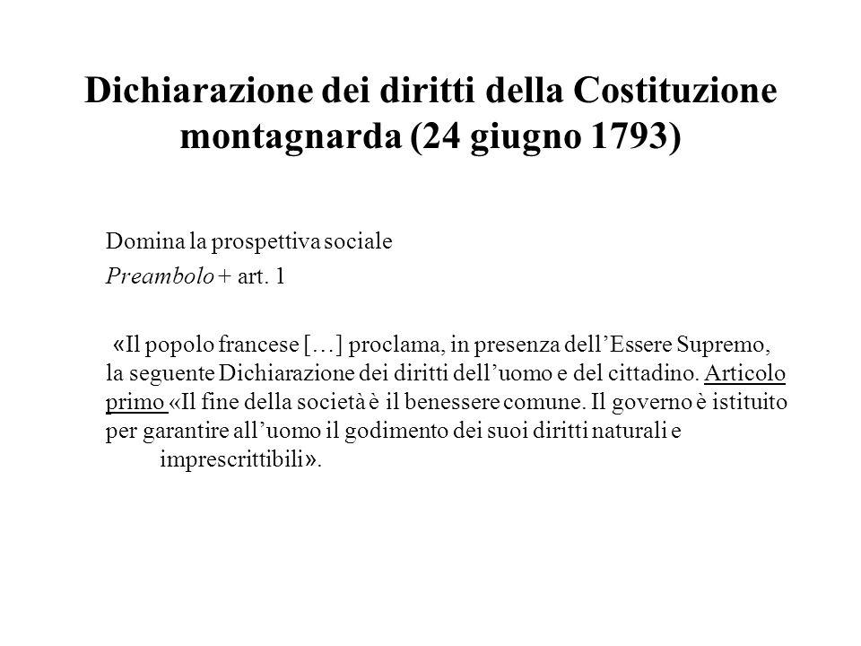 Dichiarazione dei diritti della Costituzione montagnarda (24 giugno 1793) Domina la prospettiva sociale Preambolo + art. 1 « Il popolo francese […] pr