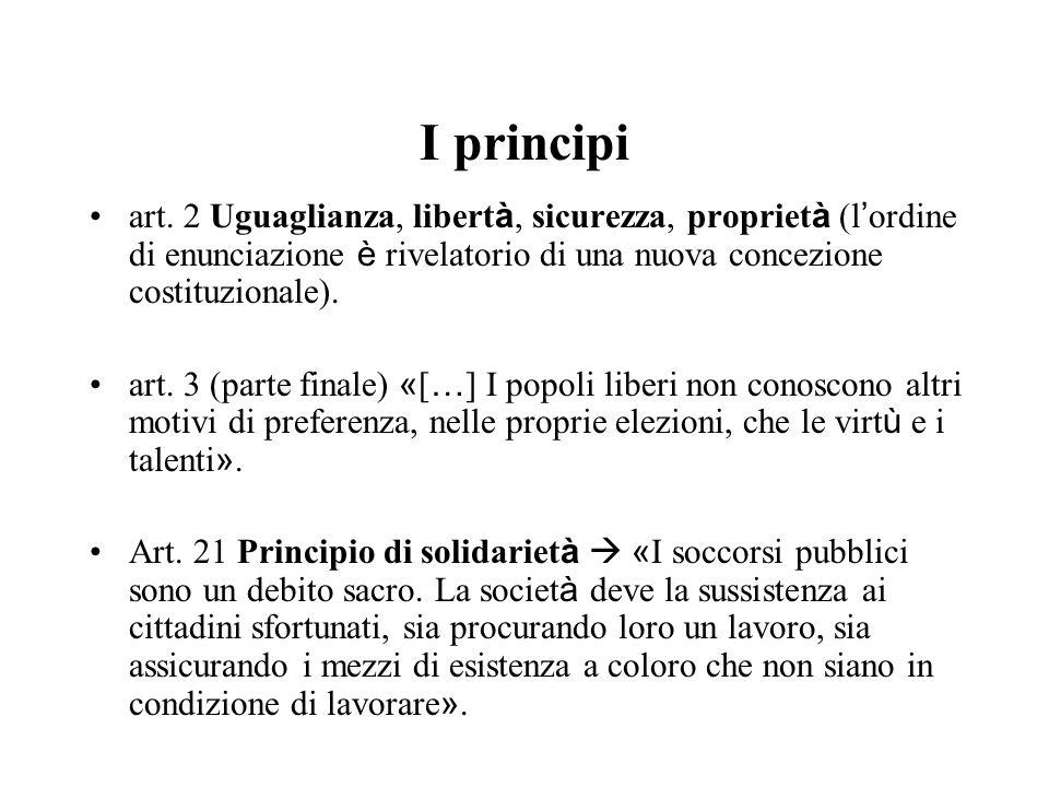 I principi art. 2 Uguaglianza, libert à, sicurezza, propriet à (l ordine di enunciazione è rivelatorio di una nuova concezione costituzionale). art. 3