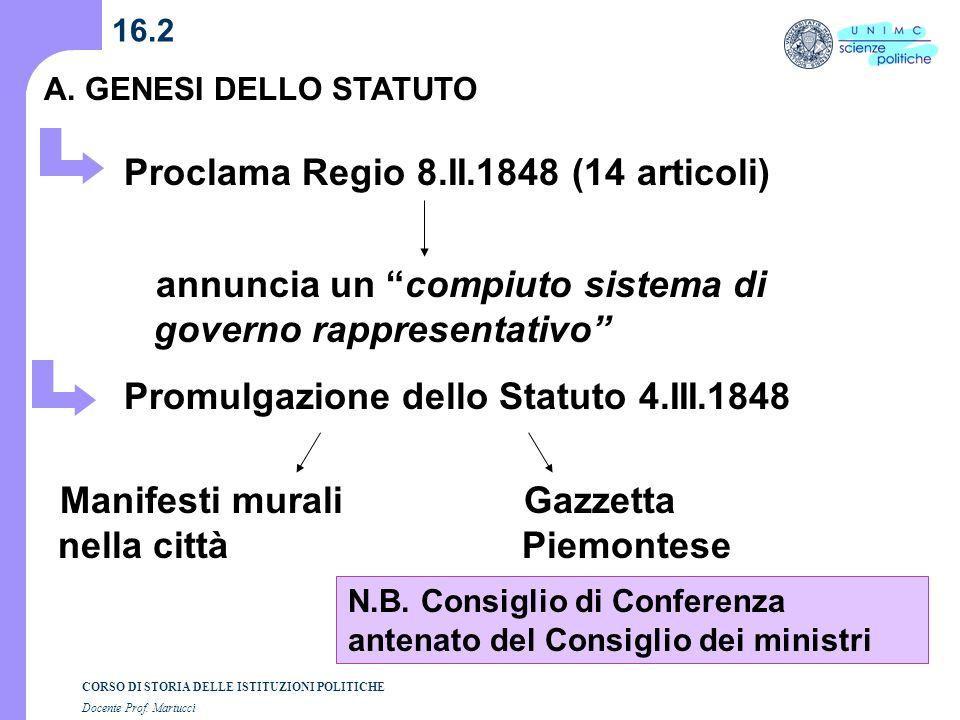 CORSO DI STORIA DELLE ISTITUZIONI POLITICHE Docente Prof. Martucci 16.2 A. GENESI DELLO STATUTO annuncia un compiuto sistema di governo rappresentativ