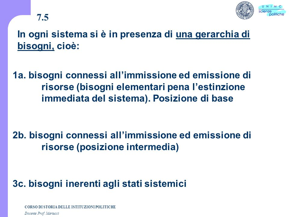 CORSO DI STORIA DELLE ISTITUZIONI POLITICHE Docente Prof. Martucci 7.5 1a. bisogni connessi allimmissione ed emissione di risorse (bisogni elementari