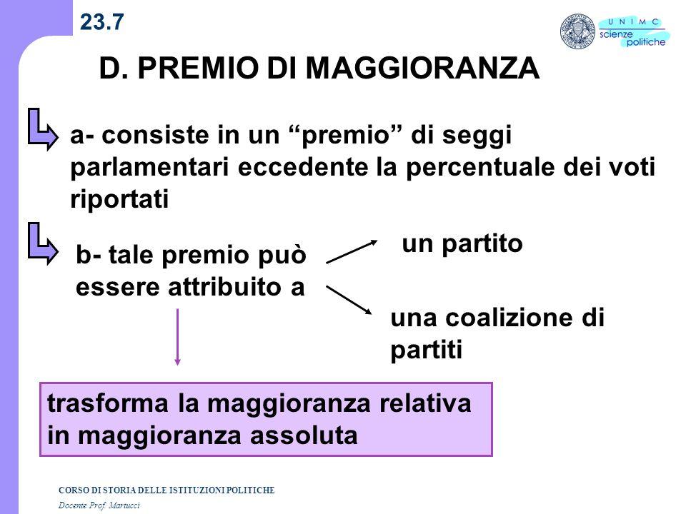 CORSO DI STORIA DELLE ISTITUZIONI POLITICHE Docente Prof. Martucci 23.7 D. PREMIO DI MAGGIORANZA a- consiste in un premio di seggi parlamentari eccede
