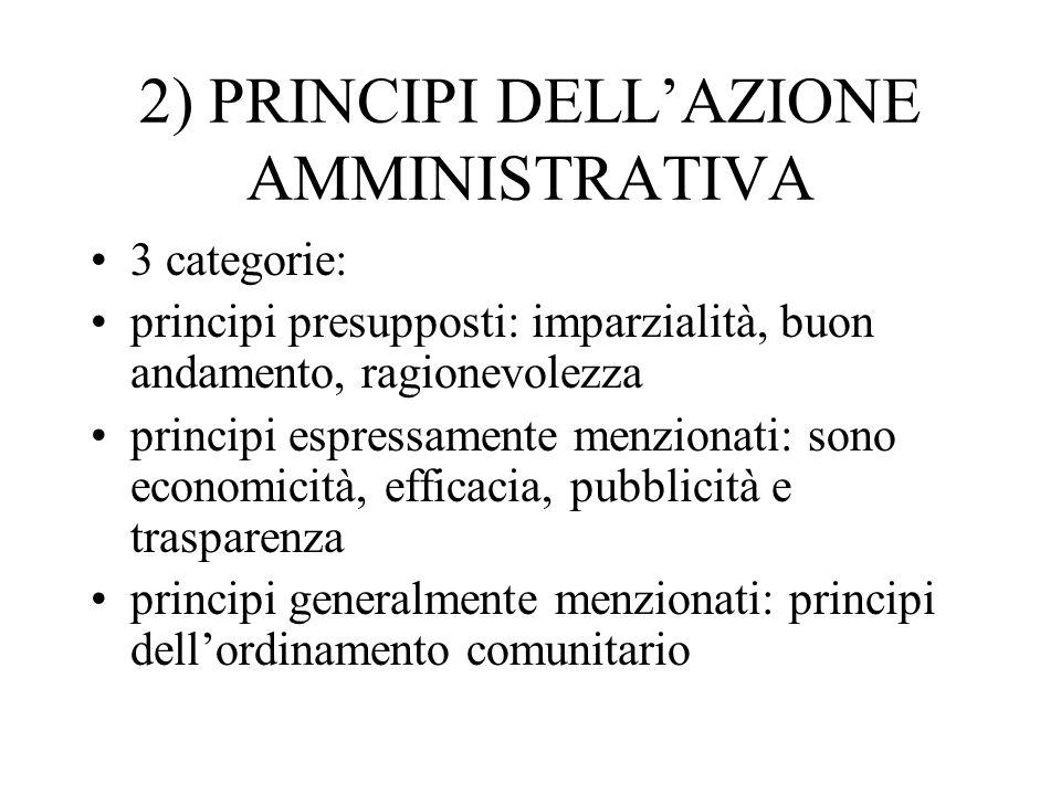2) PRINCIPI DELLAZIONE AMMINISTRATIVA 3 categorie: principi presupposti: imparzialità, buon andamento, ragionevolezza principi espressamente menzionat