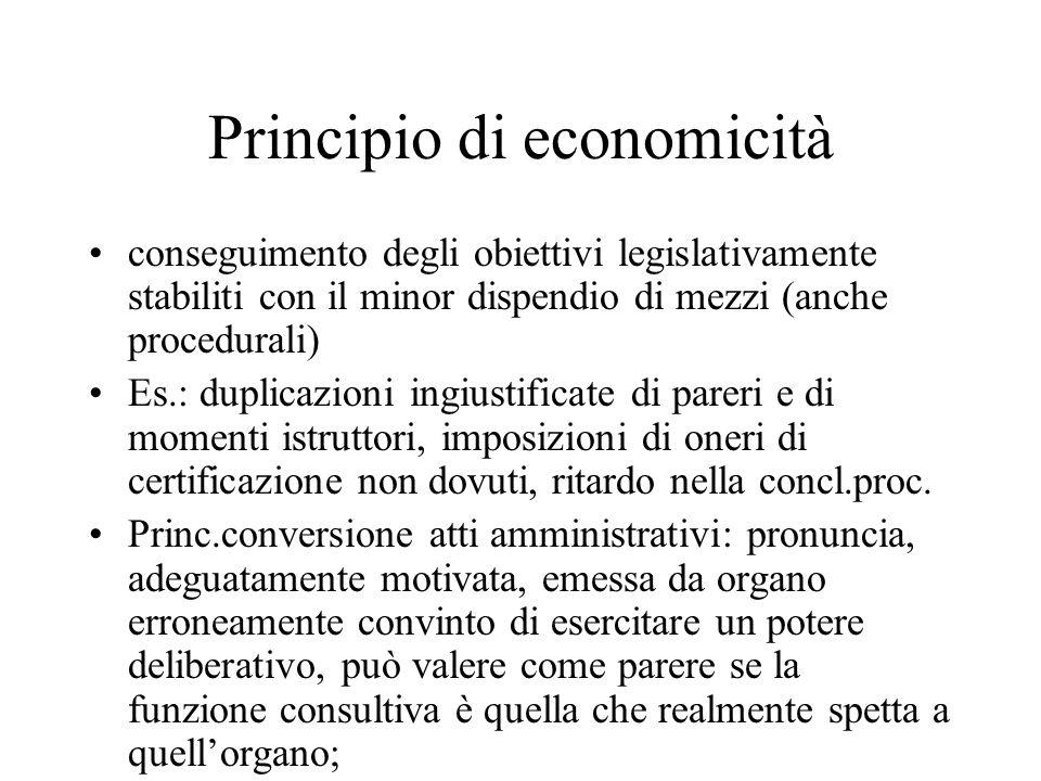 Principio di economicità conseguimento degli obiettivi legislativamente stabiliti con il minor dispendio di mezzi (anche procedurali) Es.: duplicazion