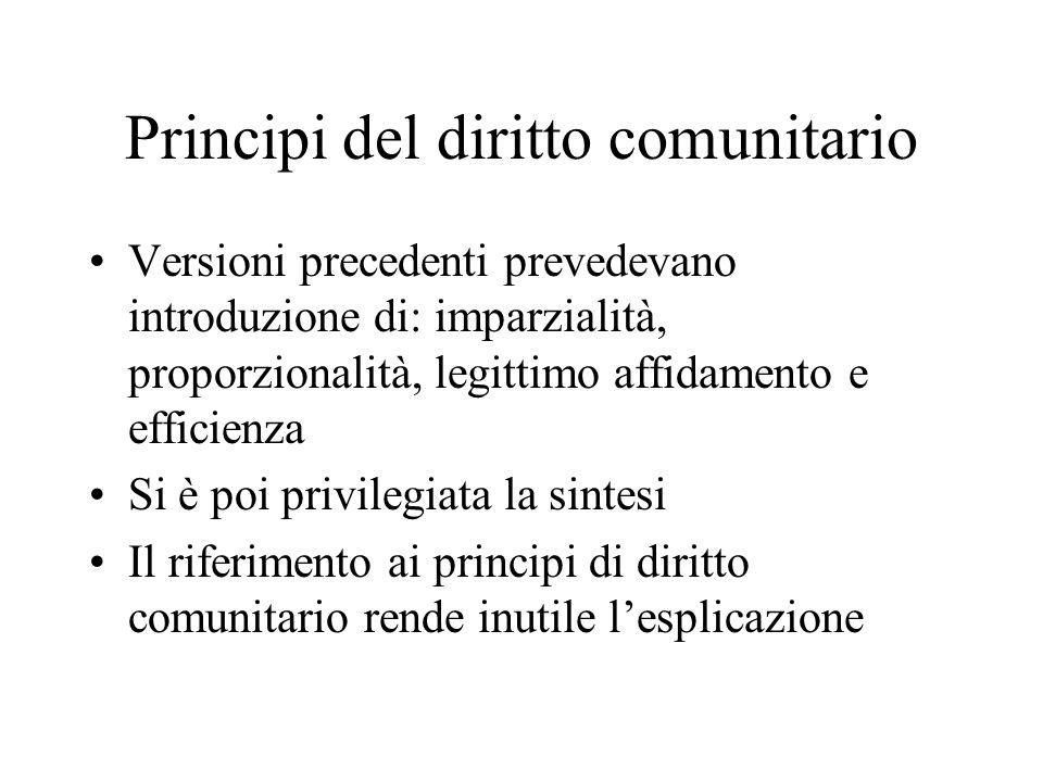 Principi del diritto comunitario Versioni precedenti prevedevano introduzione di: imparzialità, proporzionalità, legittimo affidamento e efficienza Si