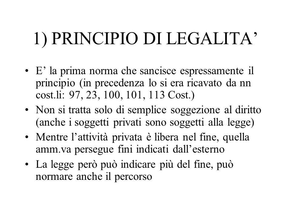 1) PRINCIPIO DI LEGALITA E la prima norma che sancisce espressamente il principio (in precedenza lo si era ricavato da nn cost.li: 97, 23, 100, 101, 1