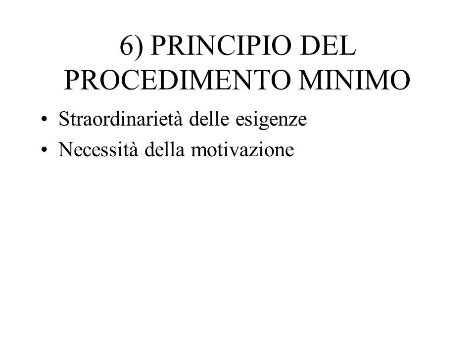 6) PRINCIPIO DEL PROCEDIMENTO MINIMO Straordinarietà delle esigenze Necessità della motivazione