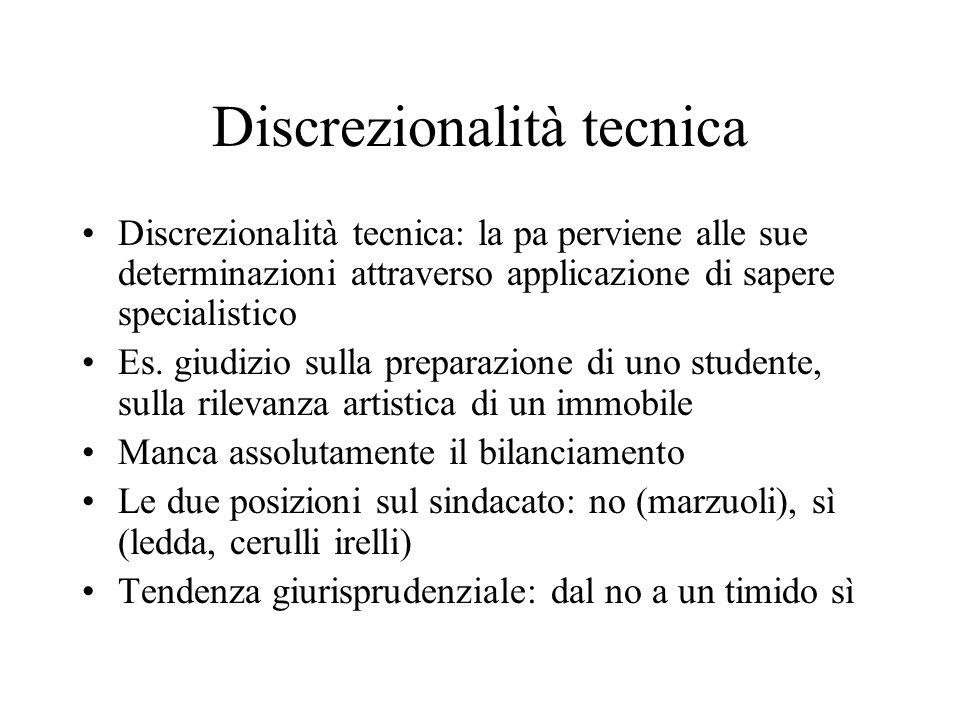 Discrezionalità tecnica Discrezionalità tecnica: la pa perviene alle sue determinazioni attraverso applicazione di sapere specialistico Es. giudizio s