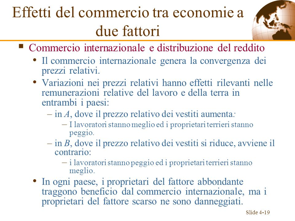 Slide 4-19 Commercio internazionale e distribuzione del reddito Il commercio internazionale genera la convergenza dei prezzi relativi. Variazioni nei