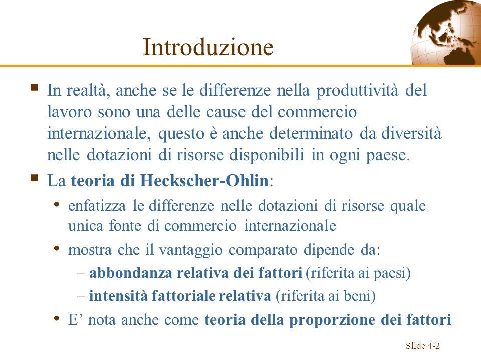 Slide 4-2 Introduzione In realtà, anche se le differenze nella produttività del lavoro sono una delle cause del commercio internazionale, questo è anc
