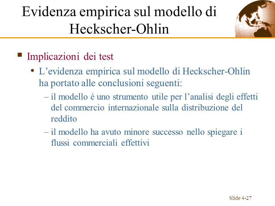 Slide 4-27 Implicazioni dei test Levidenza empirica sul modello di Heckscher-Ohlin ha portato alle conclusioni seguenti: –il modello è uno strumento u