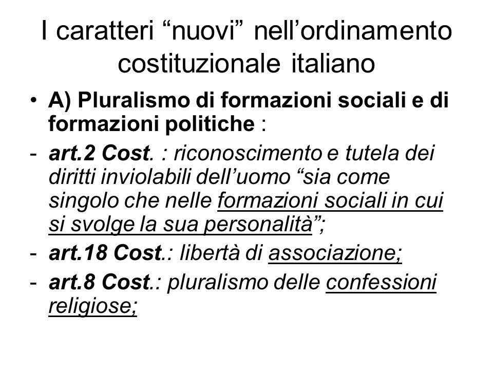 I caratteri nuovi nellordinamento costituzionale italiano A) Pluralismo di formazioni sociali e di formazioni politiche : -art.2 Cost. : riconosciment