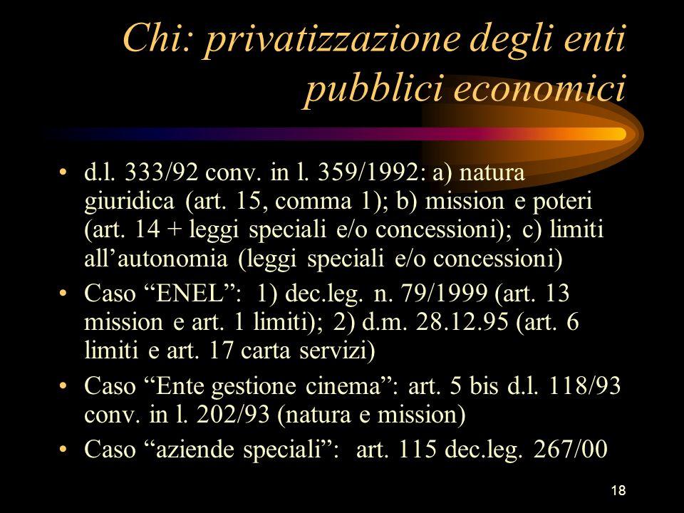 18 Chi: privatizzazione degli enti pubblici economici d.l. 333/92 conv. in l. 359/1992: a) natura giuridica (art. 15, comma 1); b) mission e poteri (a