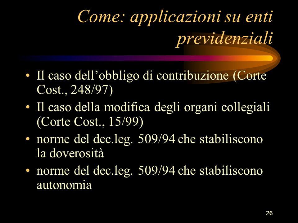 26 Come: applicazioni su enti previdenziali Il caso dellobbligo di contribuzione (Corte Cost., 248/97) Il caso della modifica degli organi collegiali