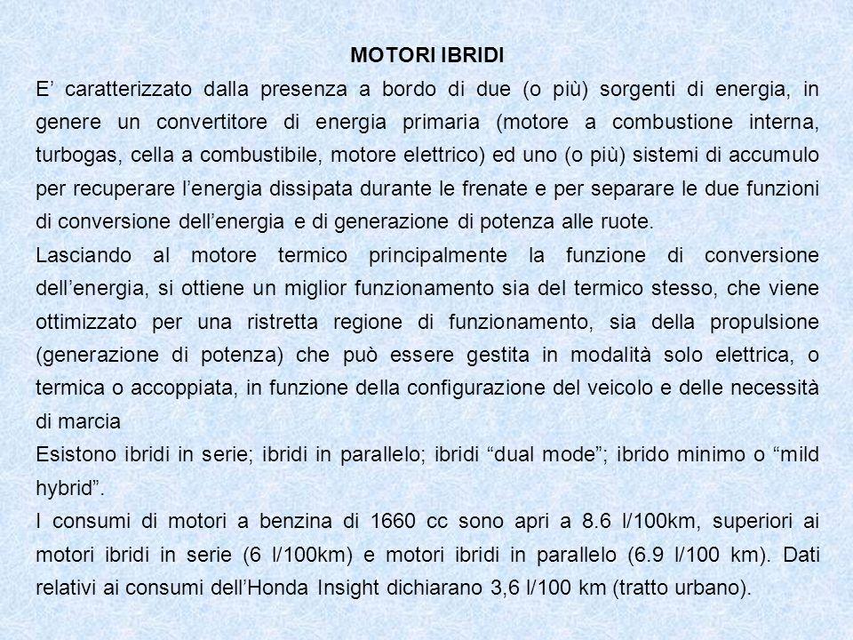 MOTORI IBRIDI E caratterizzato dalla presenza a bordo di due (o più) sorgenti di energia, in genere un convertitore di energia primaria (motore a comb