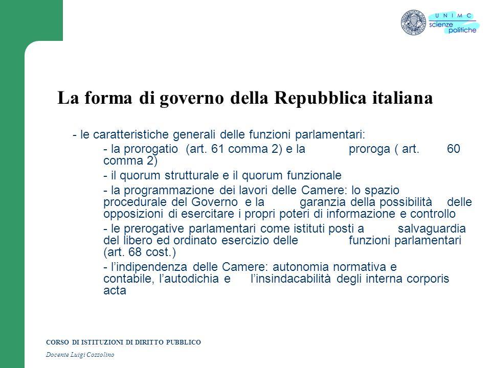 CORSO DI ISTITUZIONI DI DIRITTO PUBBLICO Docente Luigi Cozzolino La forma di governo della Repubblica italiana - le caratteristiche generali delle fun
