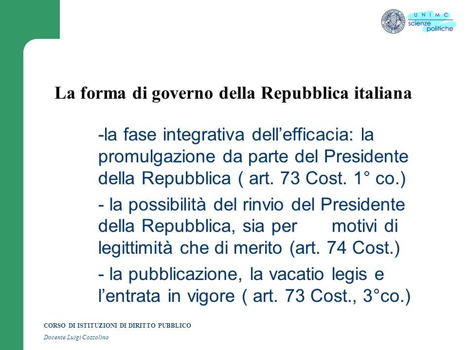 CORSO DI ISTITUZIONI DI DIRITTO PUBBLICO Docente Luigi Cozzolino La forma di governo della Repubblica italiana -la fase integrativa dellefficacia: la