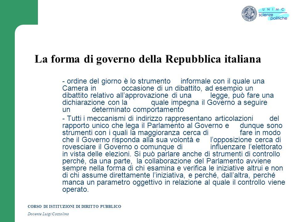 CORSO DI ISTITUZIONI DI DIRITTO PUBBLICO Docente Luigi Cozzolino La forma di governo della Repubblica italiana - ordine del giorno è lo strumentoinfor
