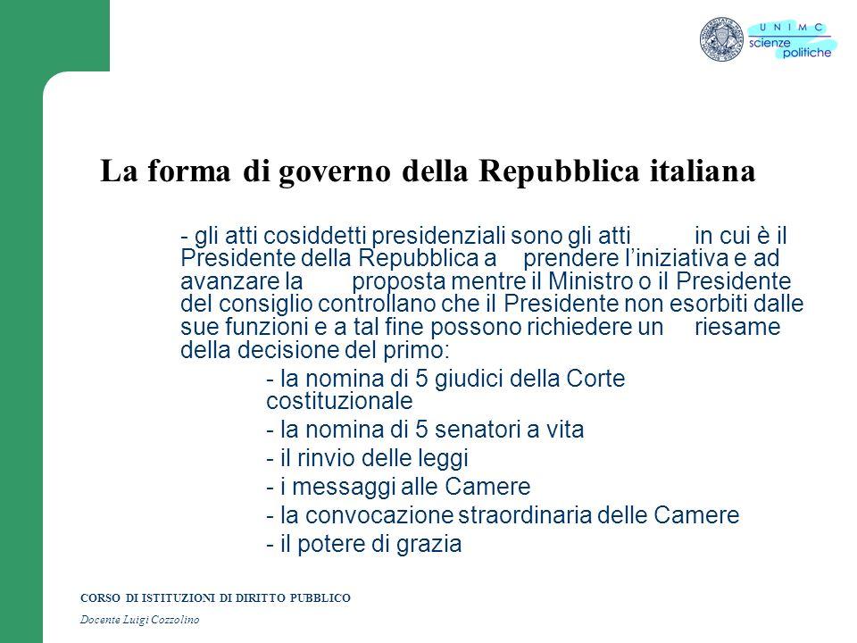 CORSO DI ISTITUZIONI DI DIRITTO PUBBLICO Docente Luigi Cozzolino La forma di governo della Repubblica italiana - gli atti cosiddetti presidenziali son