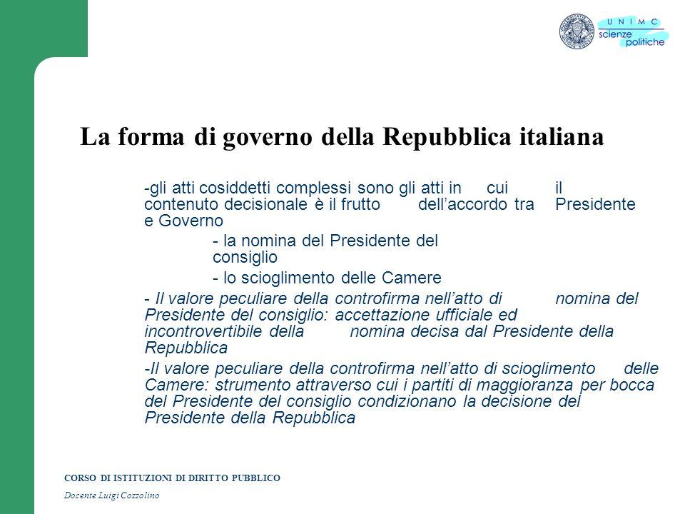 CORSO DI ISTITUZIONI DI DIRITTO PUBBLICO Docente Luigi Cozzolino La forma di governo della Repubblica italiana -gli atti cosiddetti complessi sono gli