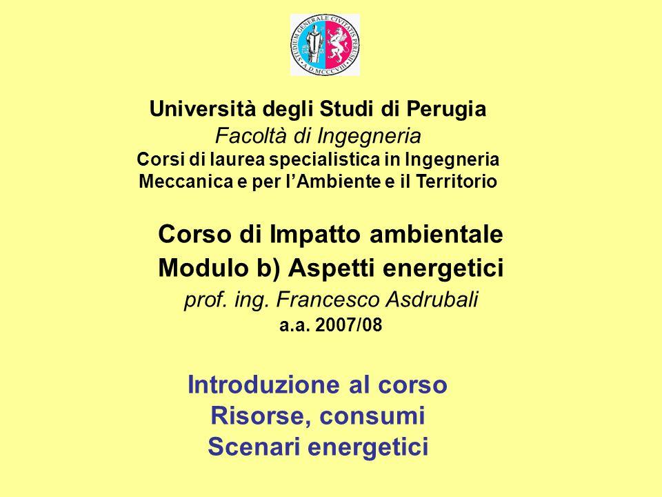 Università degli Studi di Perugia Facoltà di Ingegneria Corsi di laurea specialistica in Ingegneria Meccanica e per lAmbiente e il Territorio Corso di Impatto ambientale Modulo b) Aspetti energetici prof.
