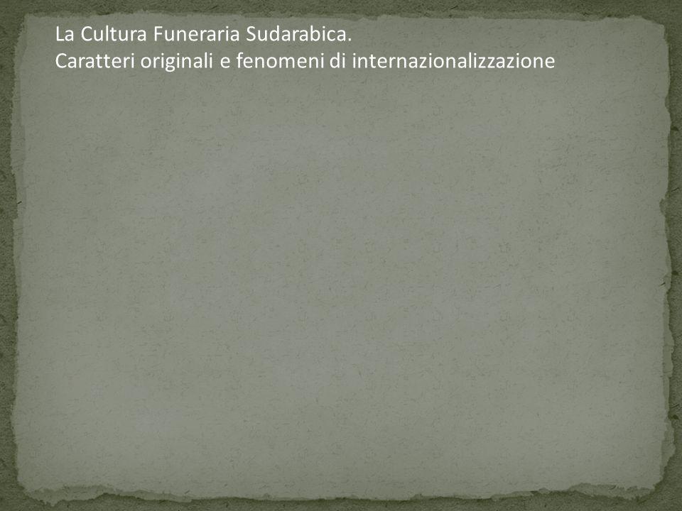 La Cultura Funeraria Sudarabica. Caratteri originali e fenomeni di internazionalizzazione
