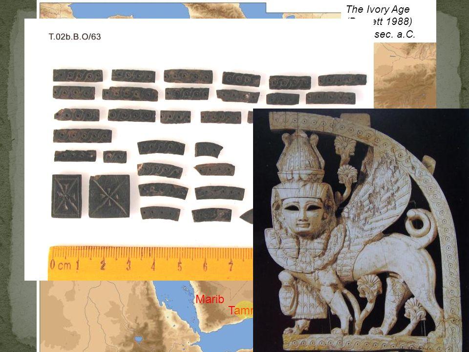 The Ivory Age (Barnett 1988) IX-VII sec. a.C. Marib Tamna Kalkhu Khorsabad Tiro Biblo Hama Tell Halaf
