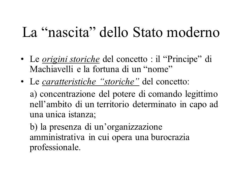 La nascita dello Stato moderno Le origini storiche del concetto : il Principe di Machiavelli e la fortuna di un nome Le caratteristiche storiche del c